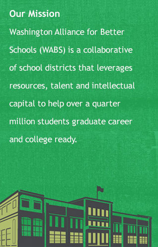 WABS is a collaborative of school districts that leverages resources, talent, and intellectual capital to help over a quarter million students graduate career and college ready.